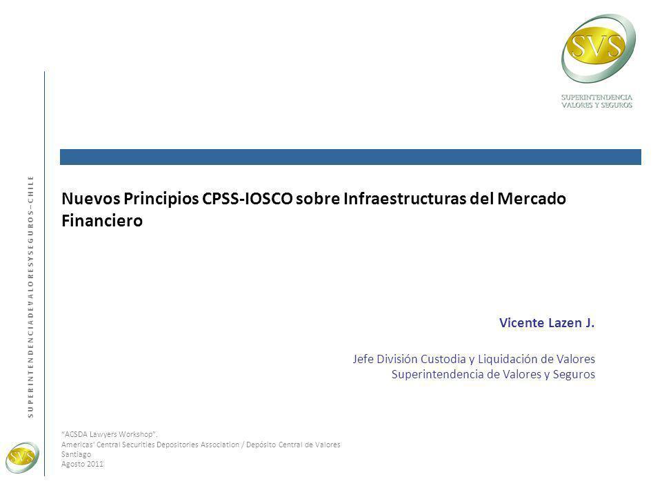 S U P E R I N T E N D E N C I A D E V A L O R E S Y S E G U R O S – C H I L E Nuevos Principios CPSS-IOSCO sobre Infraestructuras del Mercado Financie
