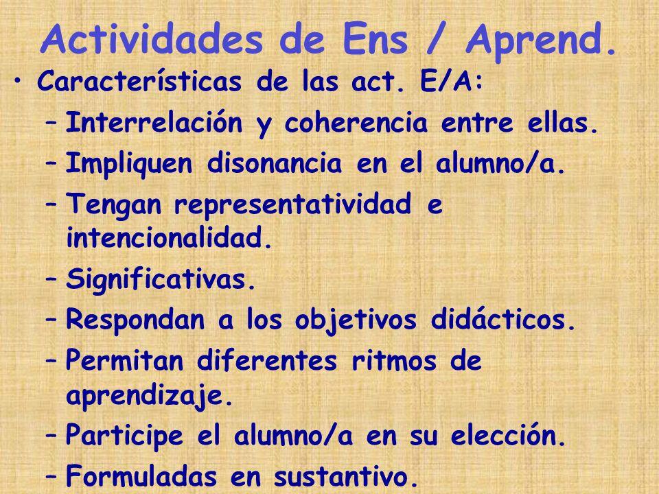 Características de las act. E/A: –Interrelación y coherencia entre ellas. –Impliquen disonancia en el alumno/a. –Tengan representatividad e intenciona