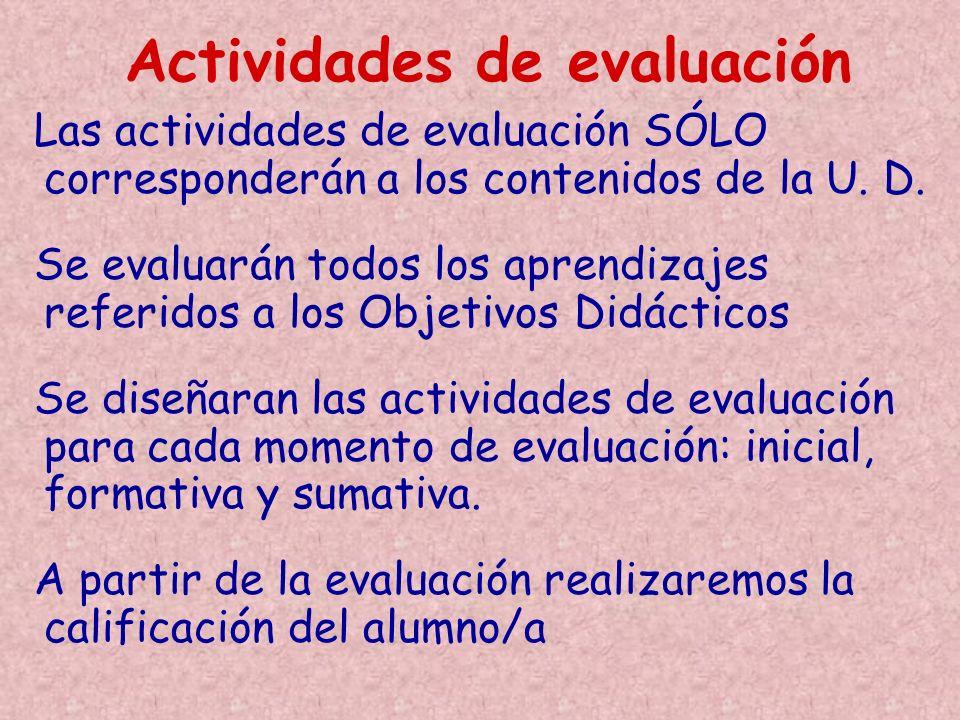 Las actividades de evaluación SÓLO corresponderán a los contenidos de la U. D. Se evaluarán todos los aprendizajes referidos a los Objetivos Didáctico