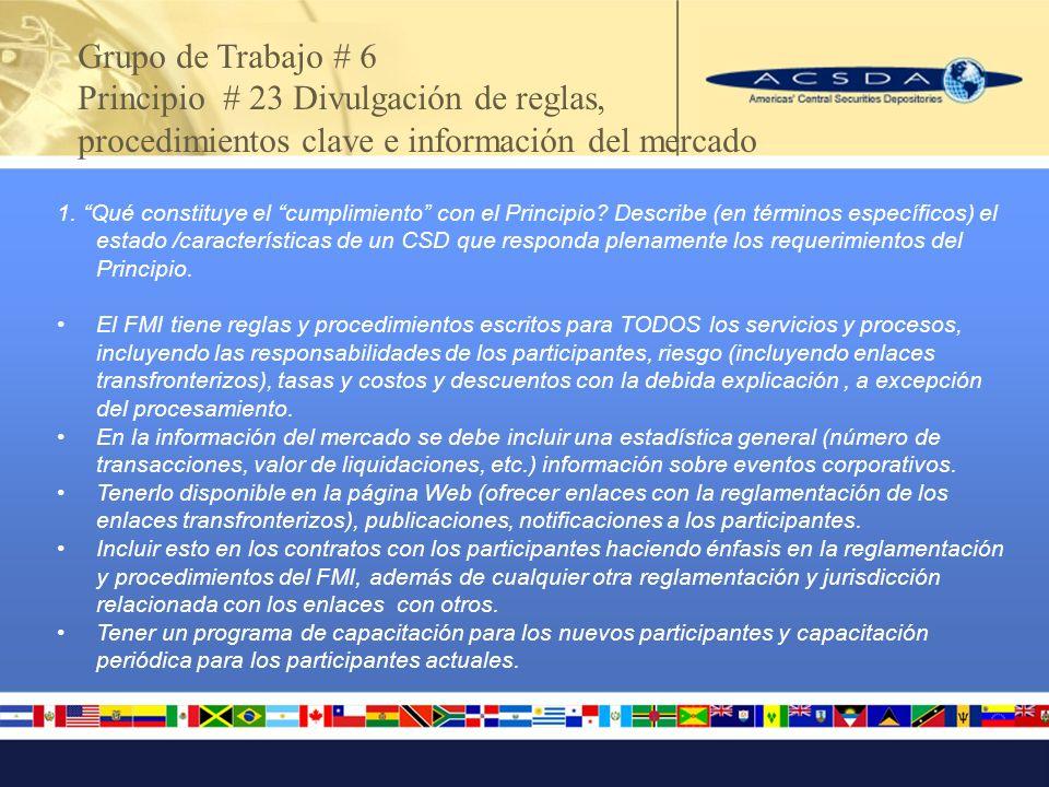 Grupo de Trabajo # 6 Principio # 23 Divulgación de reglas, procedimientos clave e información del mercado 1.