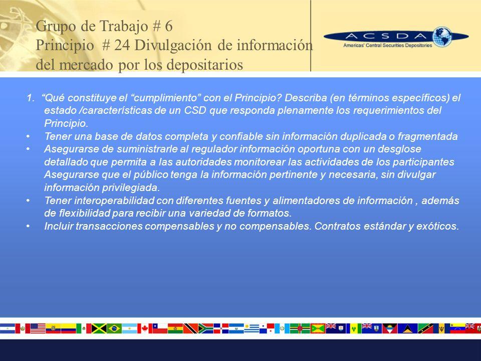 Grupo de Trabajo # 6 Principio # 24 Divulgación de información del mercado por los depositarios 1.