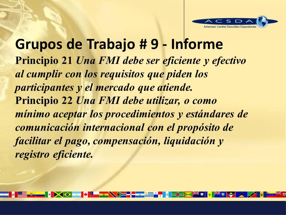 Grupos de Trabajo # 9 - Informe Principio 21 Una FMI debe ser eficiente y efectivo al cumplir con los requisitos que piden los participantes y el mercado que atiende.