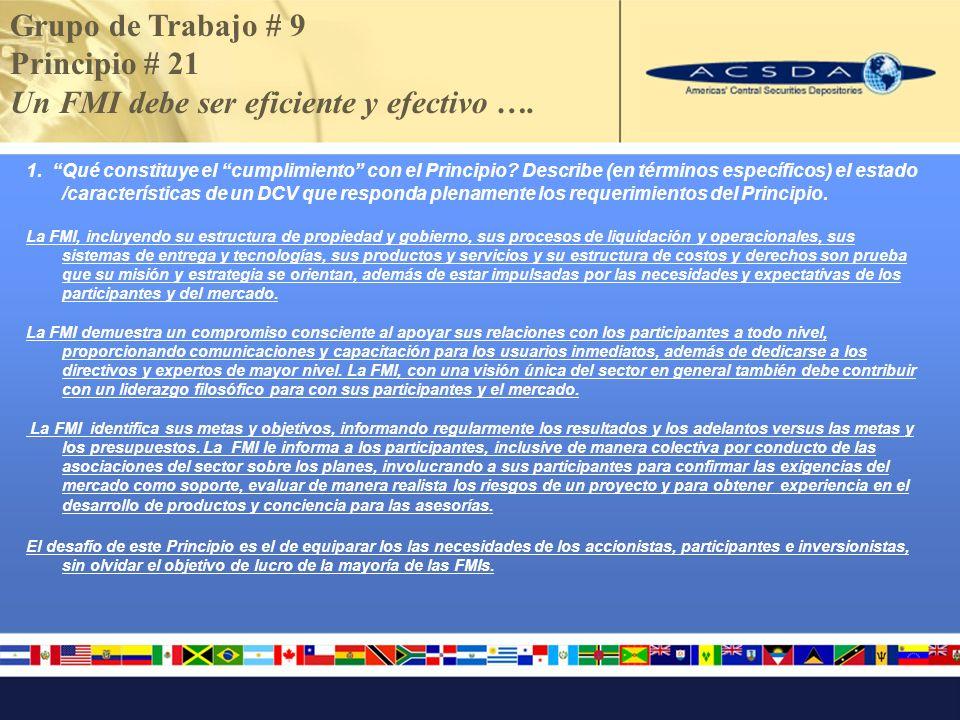Grupo de Trabajo # 9 Principio # 21 Un FMI debe ser eficiente y efectivo …. 1. Qué constituye el cumplimiento con el Principio? Describe (en términos