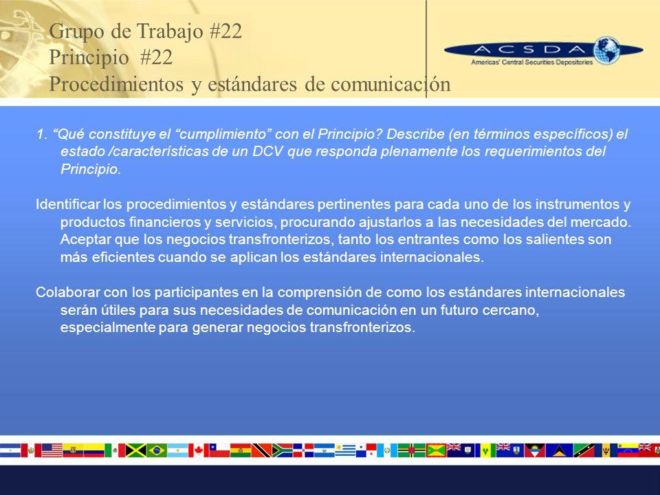 Grupo de Trabajo #22 Principio #22 Procedimientos y estándares de comunicación 1. Qué constituye el cumplimiento con el Principio? Describe (en términ