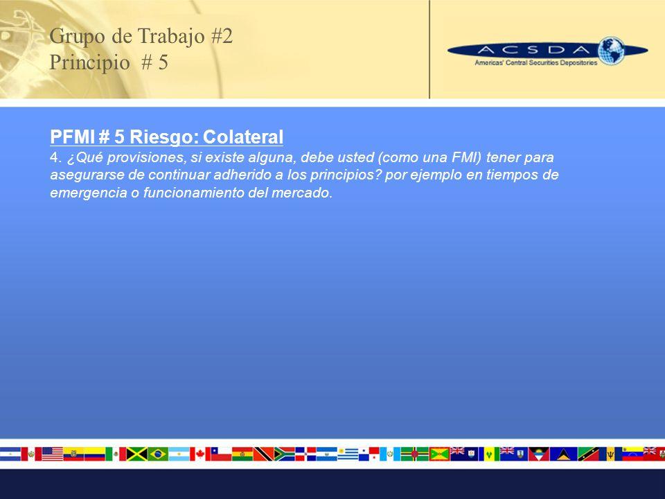 PFMI # 5 Riesgo: Colateral 4. ¿Qué provisiones, si existe alguna, debe usted (como una FMI) tener para asegurarse de continuar adherido a los principi