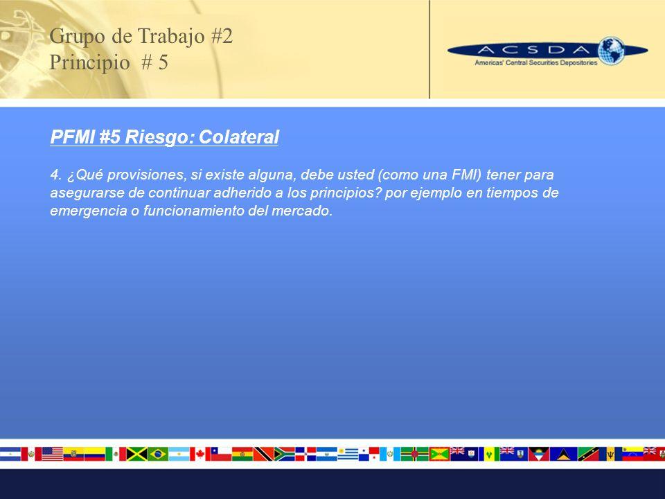 PFMI #5 Riesgo: Colateral 4. ¿Qué provisiones, si existe alguna, debe usted (como una FMI) tener para asegurarse de continuar adherido a los principio