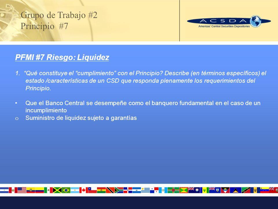 Grupo de Trabajo #2 Principio #7 PFMI #7 Riesgo: Liquidez 1. Qué constituye el cumplimiento con el Principio? Describe (en términos específicos) el es