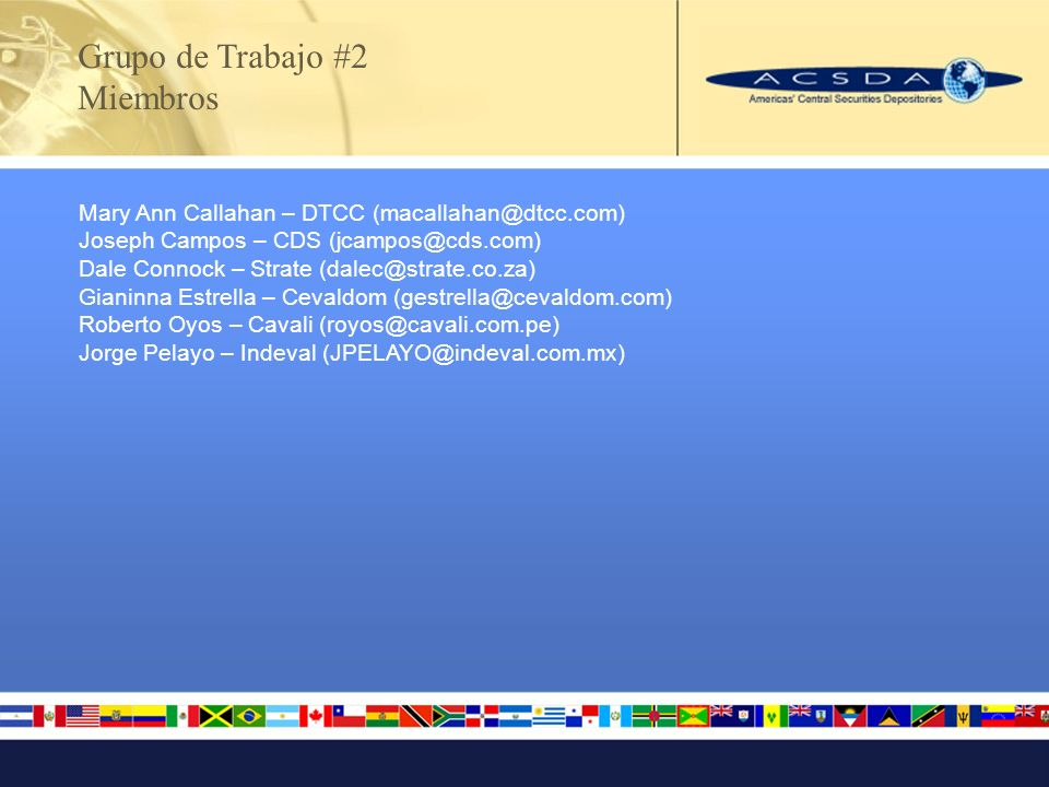Mary Ann Callahan – DTCC (macallahan@dtcc.com) Joseph Campos – CDS (jcampos@cds.com) Dale Connock – Strate (dalec@strate.co.za) Gianinna Estrella – Ce