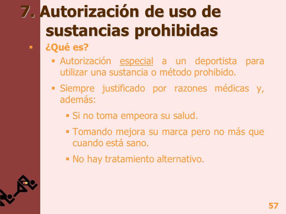 58 7.Autorización de uso de sustancias prohibidas ¿A quien.