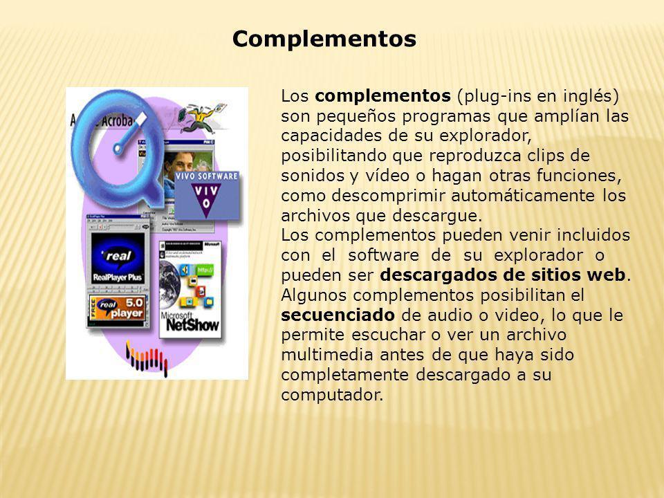 Complementos Los complementos (plug-ins en inglés) son pequeños programas que amplían las capacidades de su explorador, posibilitando que reproduzca c