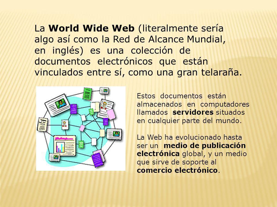 La World Wide Web (literalmente sería algo así como la Red de Alcance Mundial, en inglés) es una colección de documentos electrónicos que están vincul