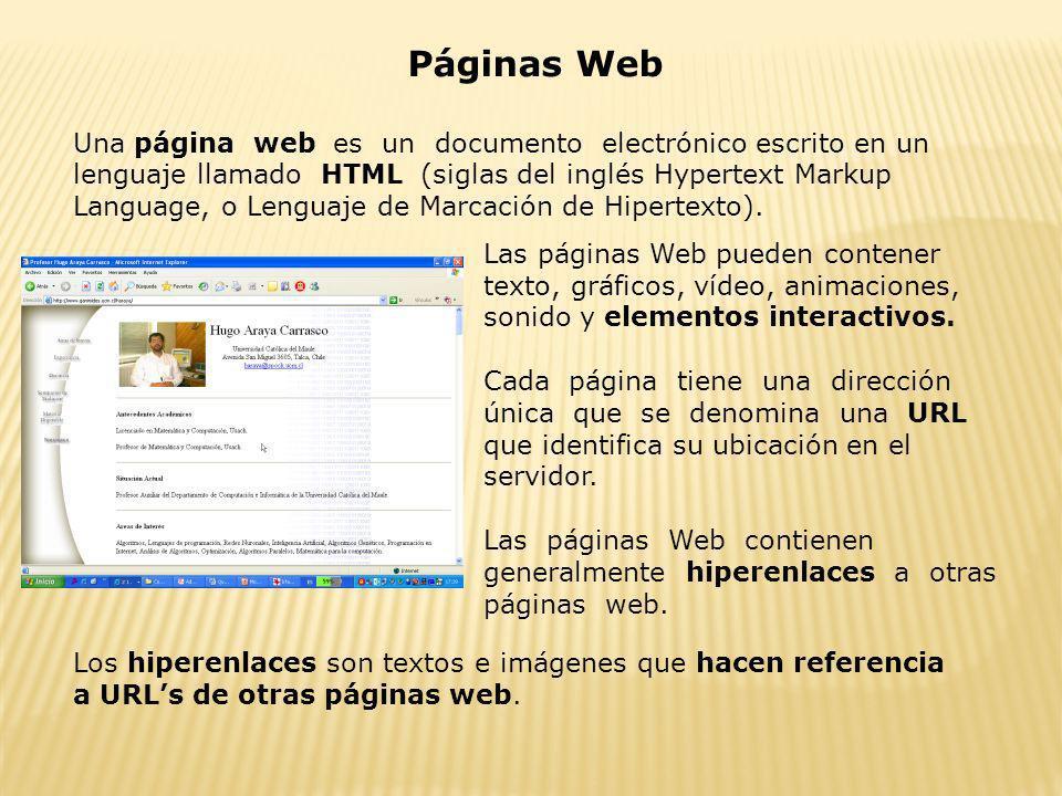 Páginas Web Una página web es un documento electrónico escrito en un lenguaje llamado HTML (siglas del inglés Hypertext Markup Language, o Lenguaje de