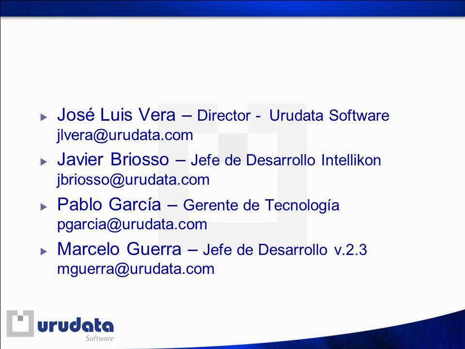 José Luis Vera – Director - Urudata Software jlvera@urudata.com Javier Briosso – Jefe de Desarrollo Intellikon jbriosso@urudata.com Pablo García – Ger