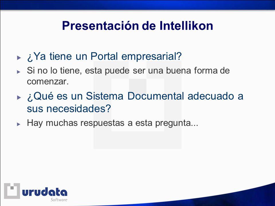 Presentación de Intellikon ¿Ya tiene un Portal empresarial? Si no lo tiene, esta puede ser una buena forma de comenzar. ¿Qué es un Sistema Documental