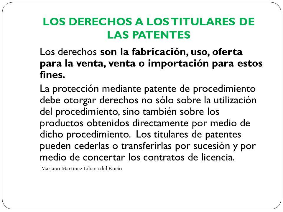 LOS DERECHOS A LOS TITULARES DE LAS PATENTES Los derechos son la fabricación, uso, oferta para la venta, venta o importación para estos fines. La prot