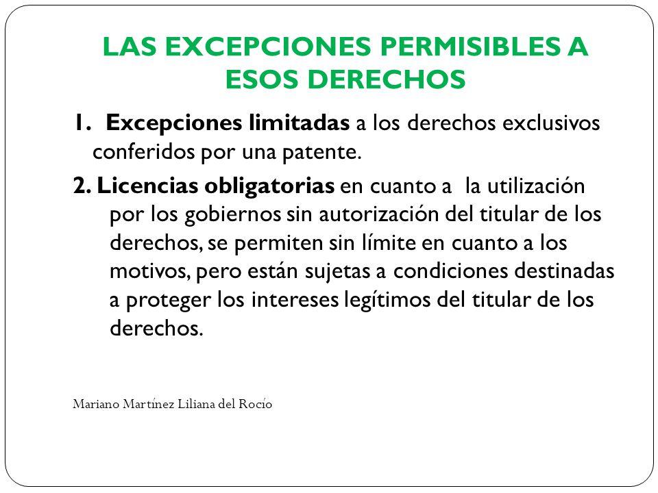 LAS EXCEPCIONES PERMISIBLES A ESOS DERECHOS 1. Excepciones limitadas a los derechos exclusivos conferidos por una patente. 2. Licencias obligatorias e