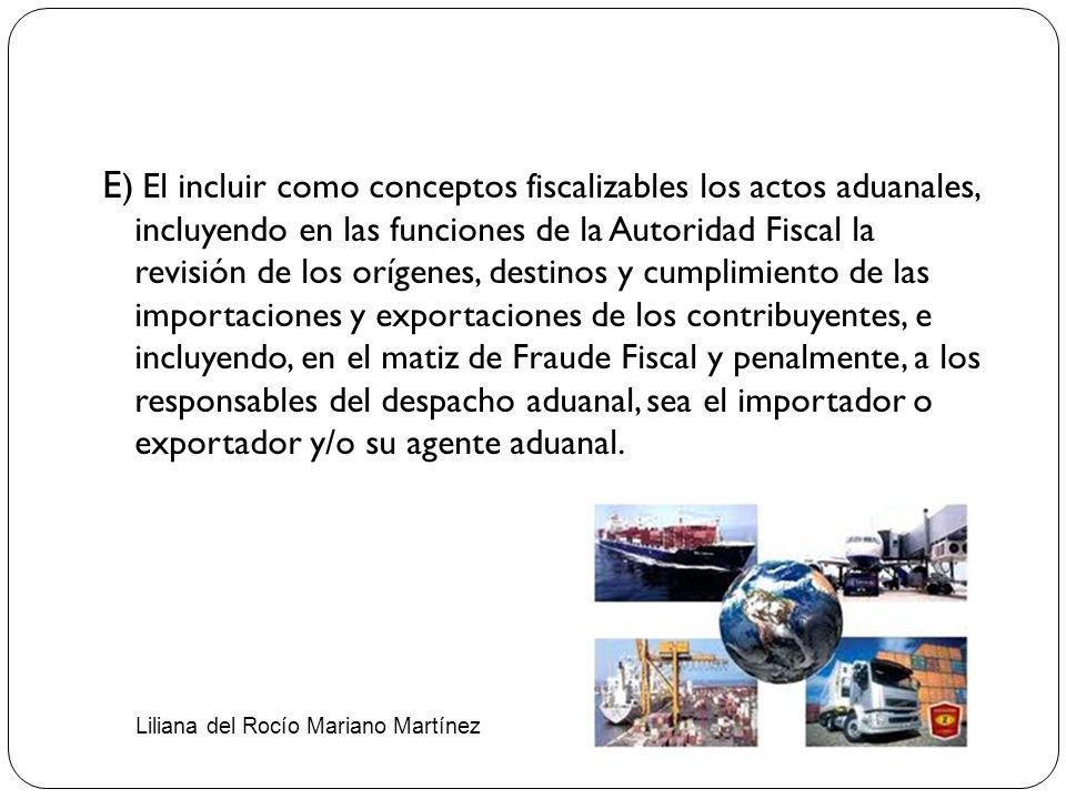 E ) El incluir como conceptos fiscalizables los actos aduanales, incluyendo en las funciones de la Autoridad Fiscal la revisión de los orígenes, desti