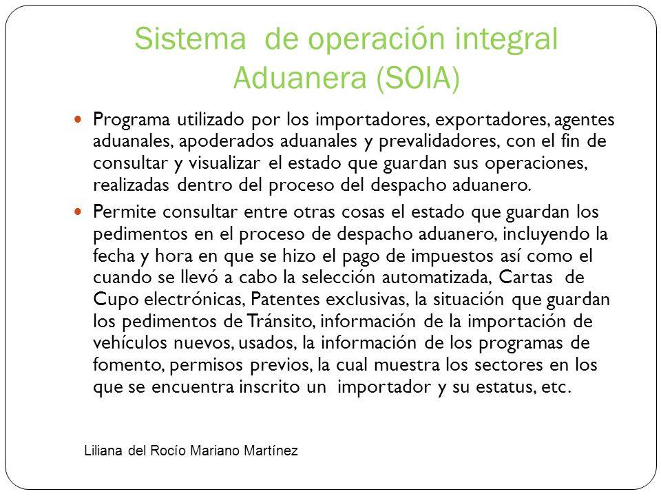 Sistema de operación integral Aduanera (SOIA) Programa utilizado por los importadores, exportadores, agentes aduanales, apoderados aduanales y prevali