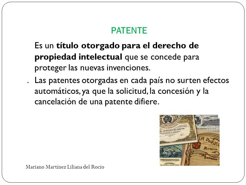 PATENTE Es un título otorgado para el derecho de propiedad intelectual que se concede para proteger las nuevas invenciones..Las patentes otorgadas en