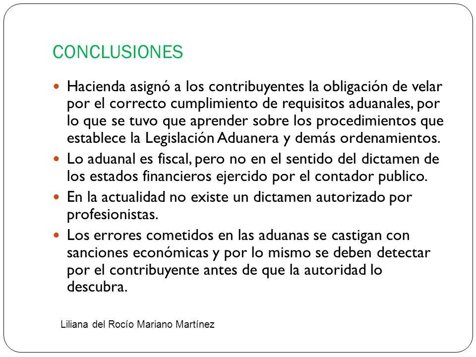 CONCLUSIONES Hacienda asignó a los contribuyentes la obligación de velar por el correcto cumplimiento de requisitos aduanales, por lo que se tuvo que