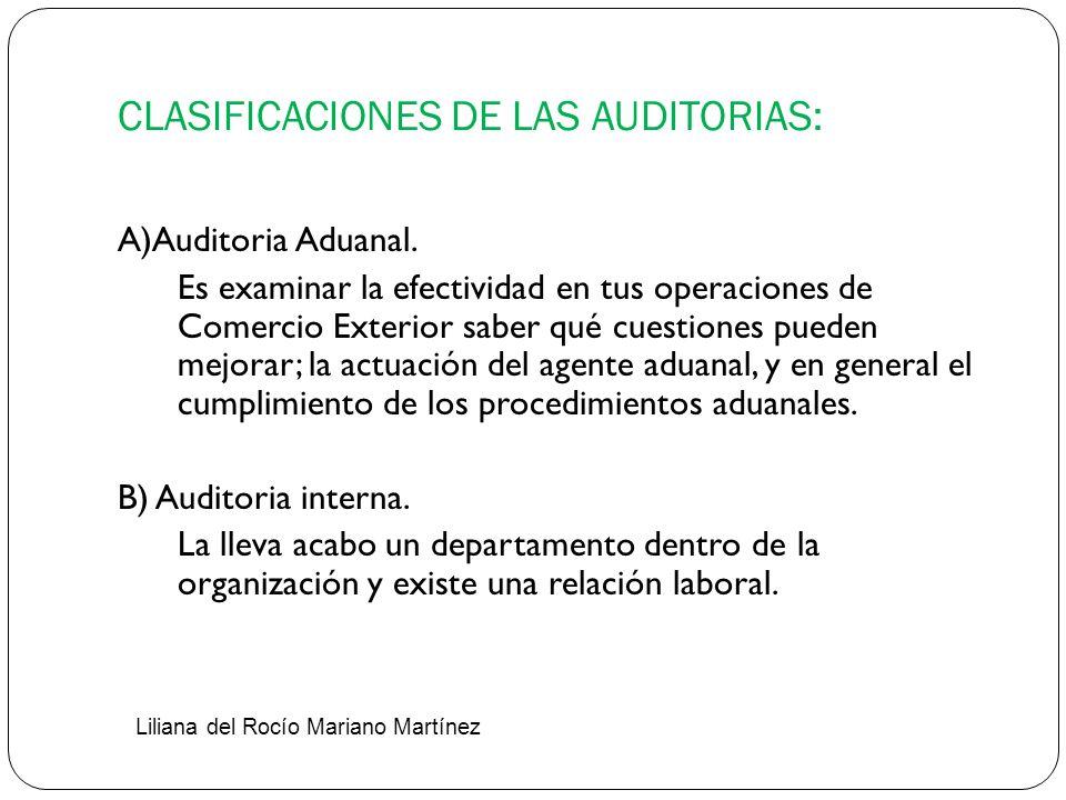 CLASIFICACIONES DE LAS AUDITORIAS: A)Auditoria Aduanal. Es examinar la efectividad en tus operaciones de Comercio Exterior saber qué cuestiones pueden