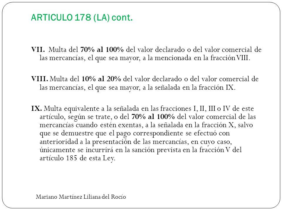 ARTICULO 178 (LA) cont. VII. Multa del 70% al 100% del valor declarado o del valor comercial de las mercancías, el que sea mayor, a la mencionada en l