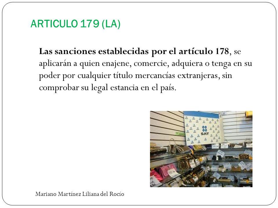 ARTICULO 179 (LA) Las sanciones establecidas por el artículo 178, se aplicarán a quien enajene, comercie, adquiera o tenga en su poder por cualquier t
