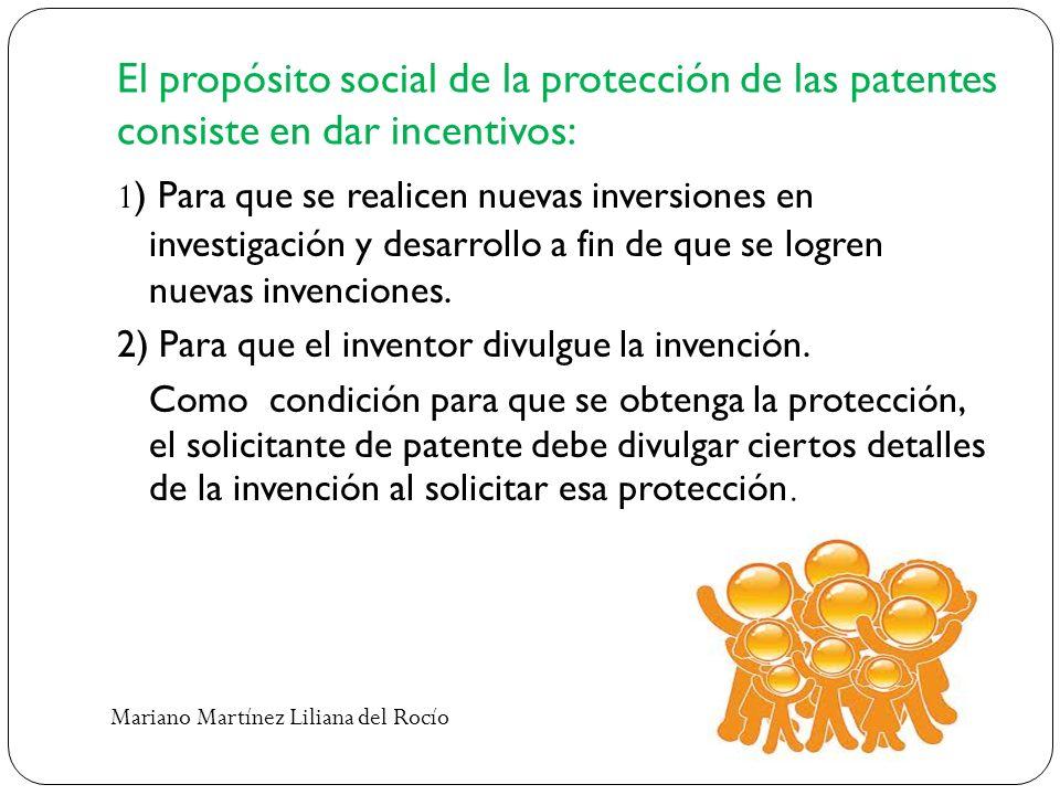 El propósito social de la protección de las patentes consiste en dar incentivos: 1 ) Para que se realicen nuevas inversiones en investigación y desarr