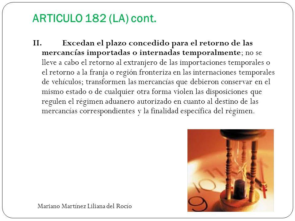 ARTICULO 182 (LA) cont. II.Excedan el plazo concedido para el retorno de las mercancías importadas o internadas temporalmente; no se lleve a cabo el r
