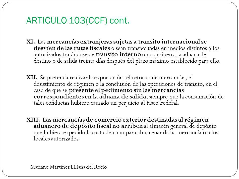 ARTICULO 103(CCF) cont. XI. Las mercancías extranjeras sujetas a transito internacional se desvíen de las rutas fiscales o sean transportadas en medio