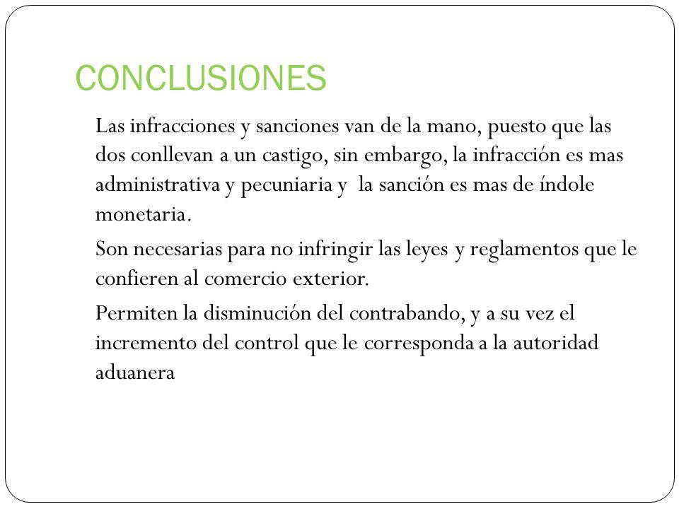 CONCLUSIONES Las infracciones y sanciones van de la mano, puesto que las dos conllevan a un castigo, sin embargo, la infracción es mas administrativa