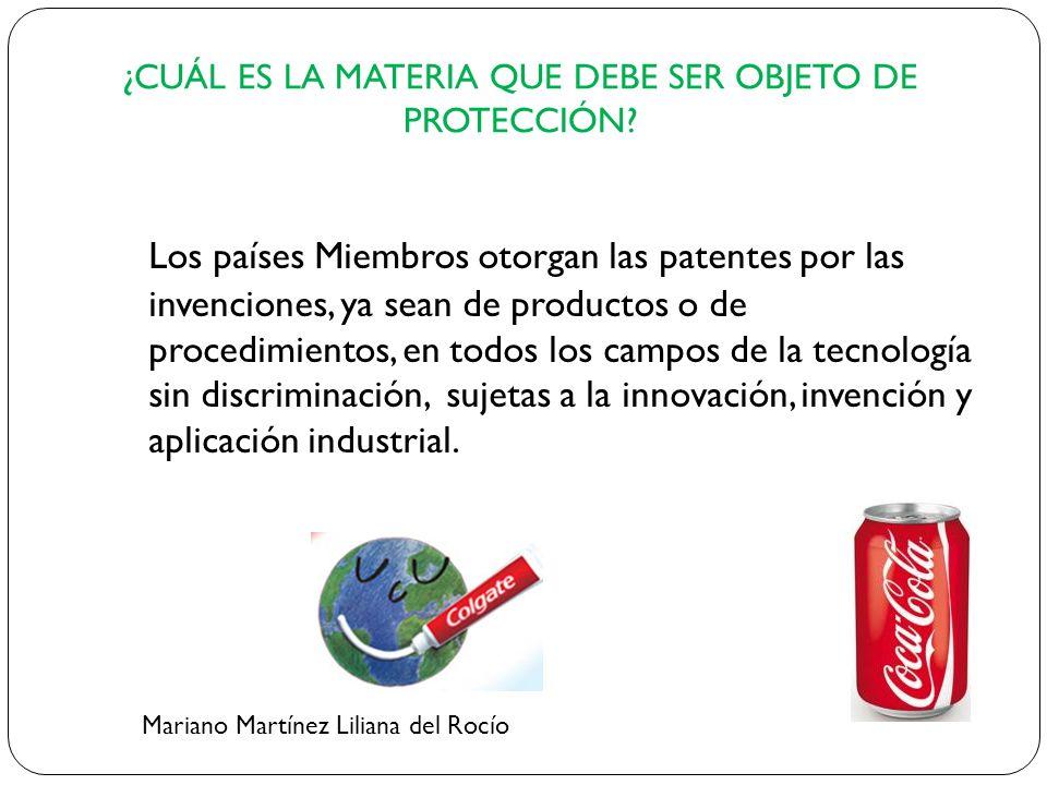 ¿CUÁL ES LA MATERIA QUE DEBE SER OBJETO DE PROTECCIÓN? Los países Miembros otorgan las patentes por las invenciones, ya sean de productos o de procedi