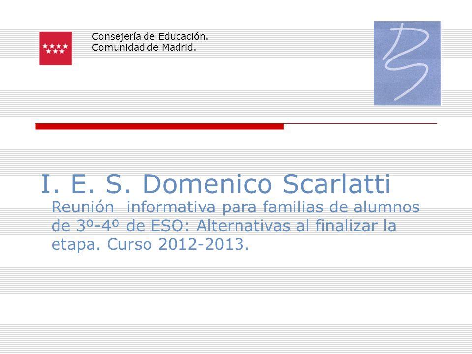 I. E. S. Domenico Scarlatti Consejería de Educación. Comunidad de Madrid. Reunión informativa para familias de alumnos de 3º-4º de ESO: Alternativas a