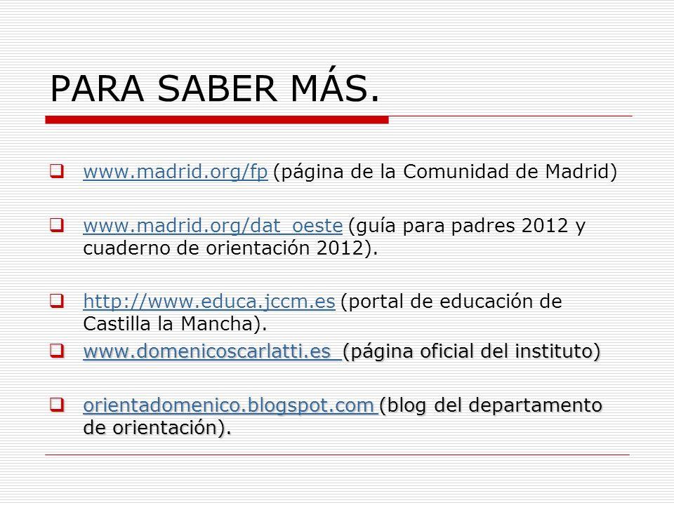 PARA SABER MÁS. www.madrid.org/fp (página de la Comunidad de Madrid) www.madrid.org/fp www.madrid.org/dat_oeste (guía para padres 2012 y cuaderno de o
