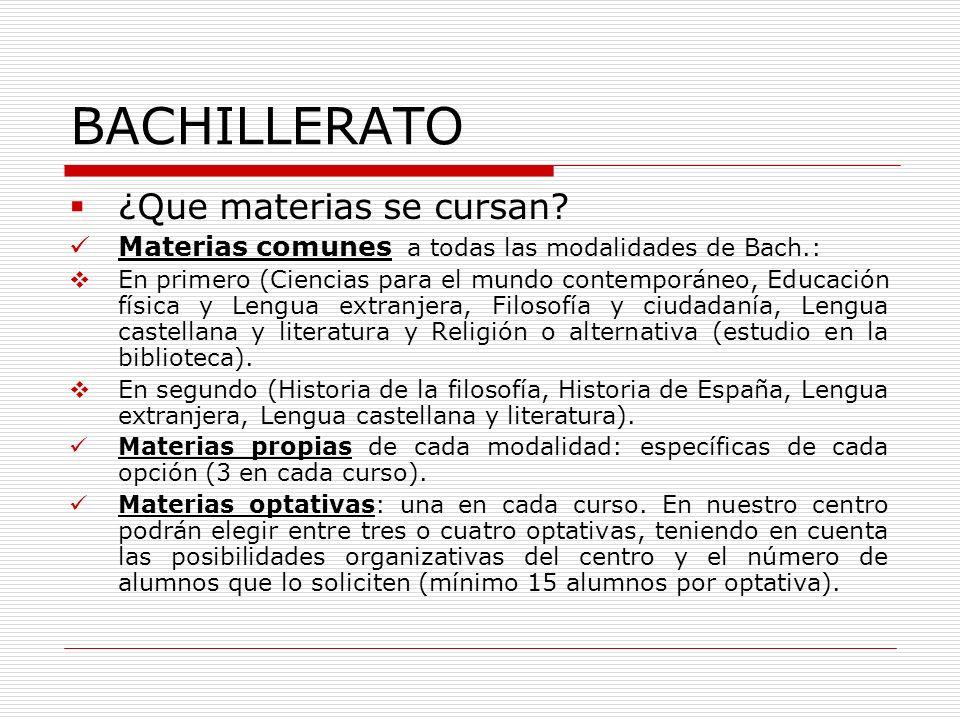 BACHILLERATO ¿Que materias se cursan? Materias comunes a todas las modalidades de Bach.: En primero (Ciencias para el mundo contemporáneo, Educación f