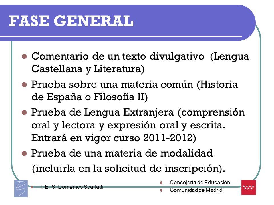 FASE GENERAL Comentario de un texto divulgativo (Lengua Castellana y Literatura) Prueba sobre una materia común (Historia de España o Filosofía II) Pr