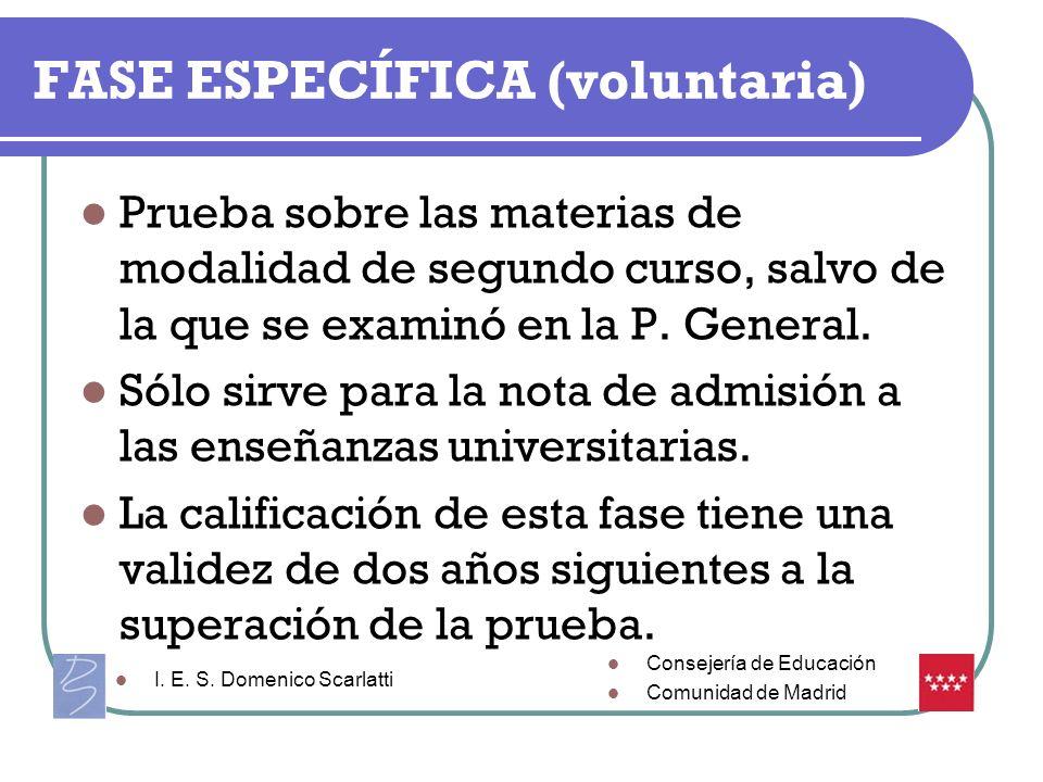 FASE ESPECÍFICA (voluntaria) Prueba sobre las materias de modalidad de segundo curso, salvo de la que se examinó en la P. General. Sólo sirve para la
