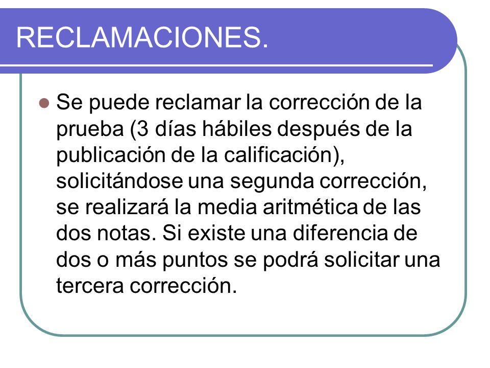 RECLAMACIONES. Se puede reclamar la corrección de la prueba (3 días hábiles después de la publicación de la calificación), solicitándose una segunda c