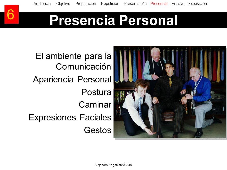 Alejandro Esganian © 2004 El ambiente para la Comunicación Apariencia Personal Postura Caminar Expresiones Faciales Gestos AudienciaObjetivo Preparaci