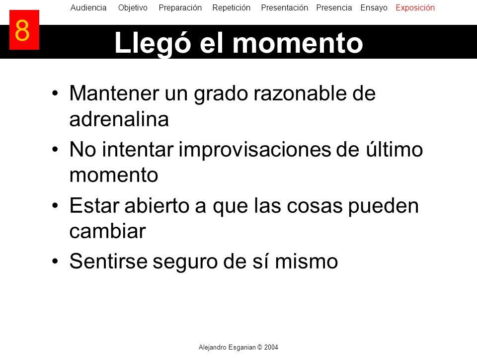 Alejandro Esganian © 2004 Mantener un grado razonable de adrenalina No intentar improvisaciones de último momento Estar abierto a que las cosas pueden