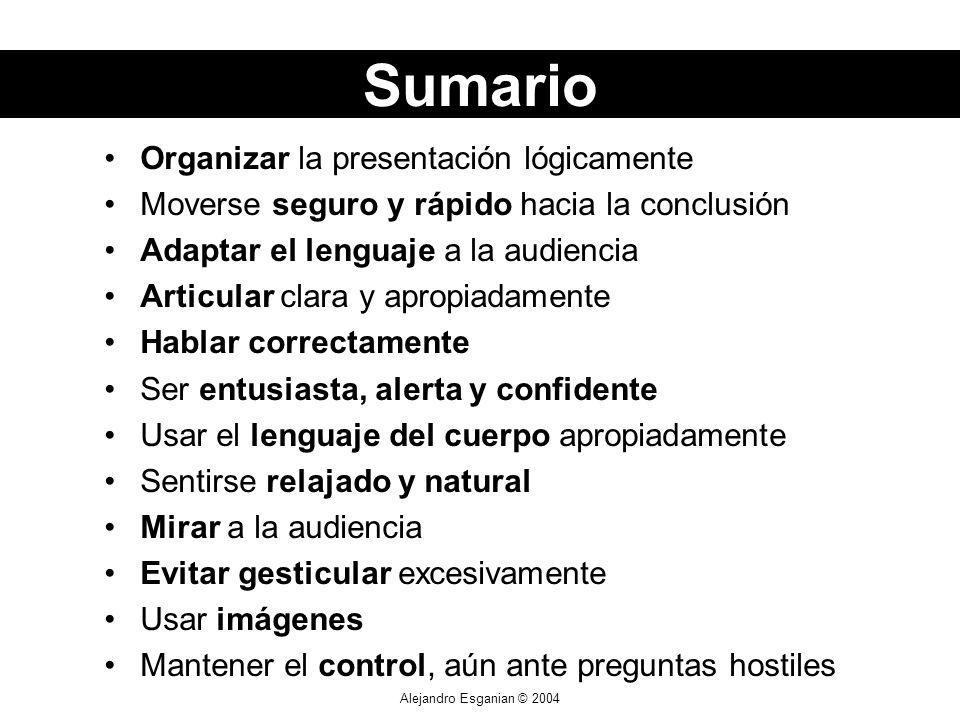 Alejandro Esganian © 2004 Organizar la presentación lógicamente Moverse seguro y rápido hacia la conclusión Adaptar el lenguaje a la audiencia Articul