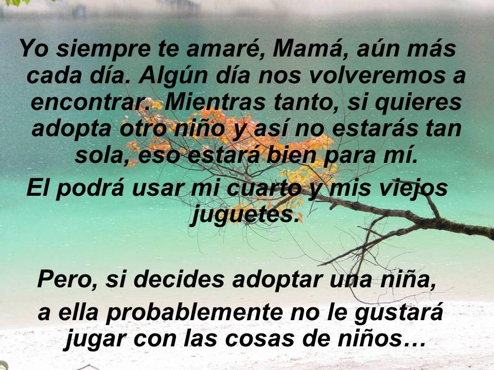 La carta decía: Querida Mamá, sé que me vas a extrañar; pero no pienses que yo te olvidaré, o dejaré de amarte, no estaré solo físicamente alrededor t