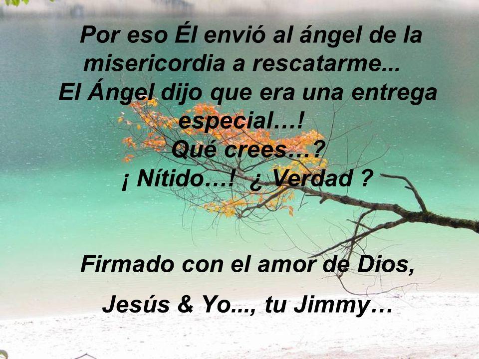 Por eso Él envió al ángel de la misericordia a rescatarme...