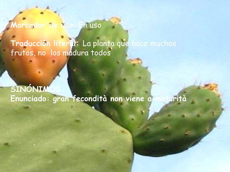 Marcador de uso: En uso Traducción literal: La planta que hace muchos frutos, no los madura todos SINÓNIMOS Enunciado: gran fecondità non viene a matu