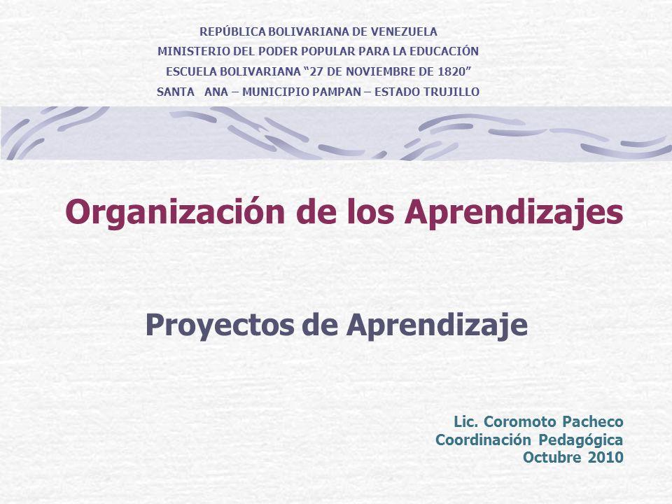 Organización de los Aprendizajes Proyectos de Aprendizaje REPÚBLICA BOLIVARIANA DE VENEZUELA MINISTERIO DEL PODER POPULAR PARA LA EDUCACIÓN ESCUELA BO