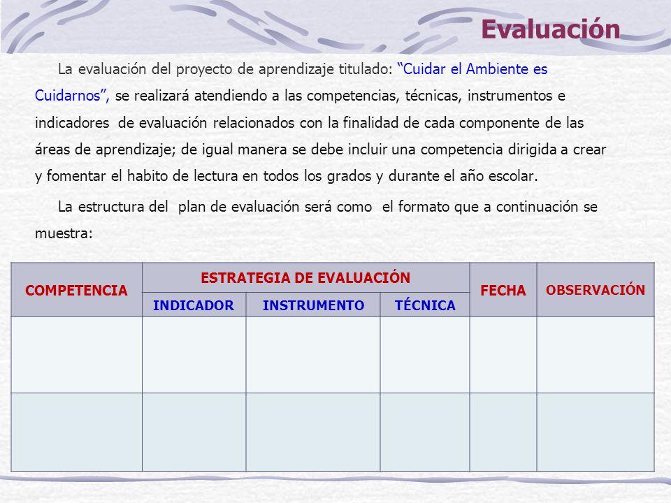 Evaluación La evaluación del proyecto de aprendizaje titulado: Cuidar el Ambiente es Cuidarnos, se realizará atendiendo a las competencias, técnicas,