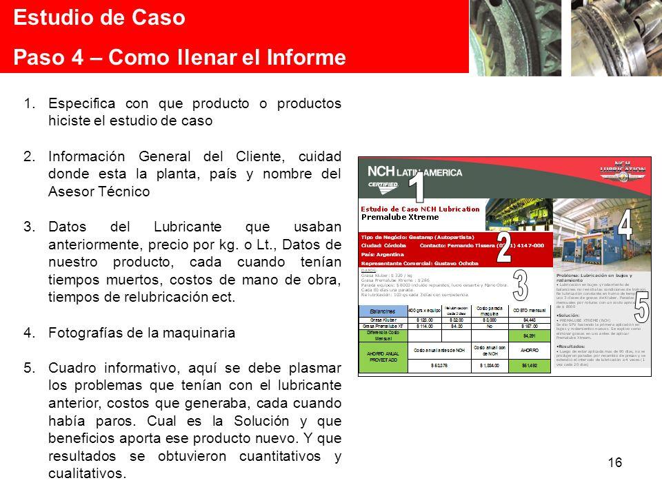 16 Estudio de Caso Paso 4 – Como llenar el Informe 1.Especifica con que producto o productos hiciste el estudio de caso 2.Información General del Clie