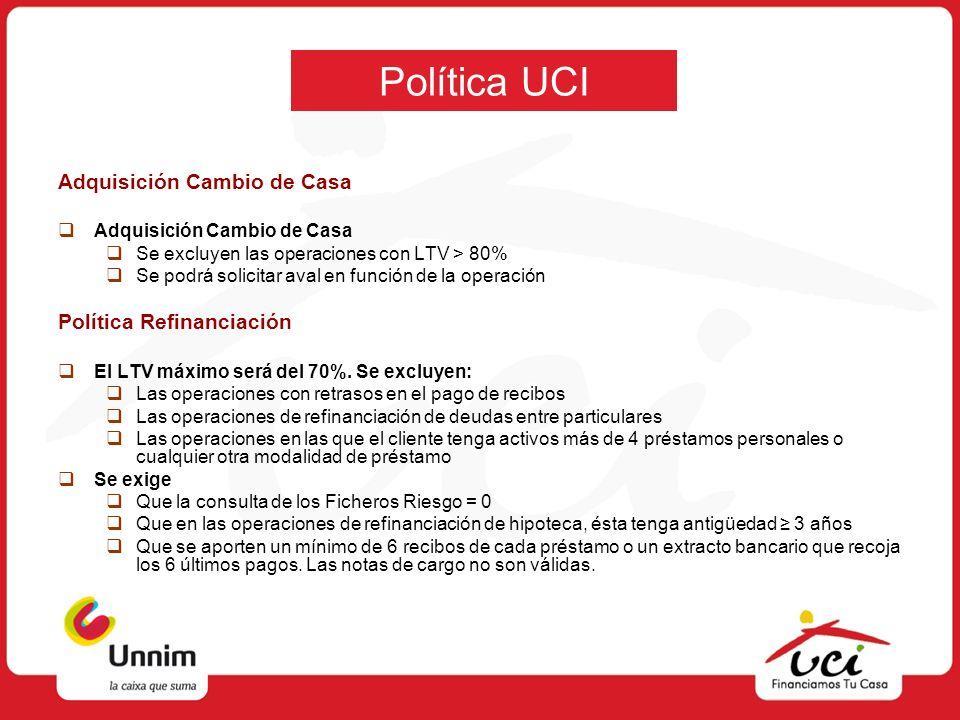 Política UCI Adquisición Cambio de Casa Se excluyen las operaciones con LTV > 80% Se podrá solicitar aval en función de la operación Política Refinanc
