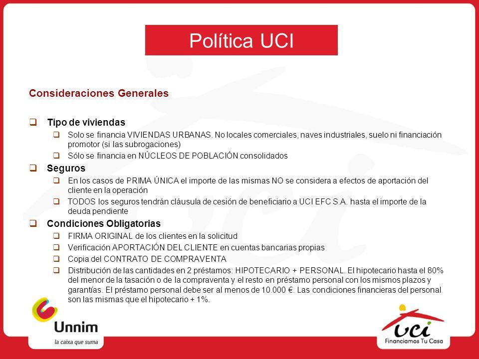 Política UCI Consideraciones Generales Tipo de viviendas Solo se financia VIVIENDAS URBANAS. No locales comerciales, naves industriales, suelo ni fina