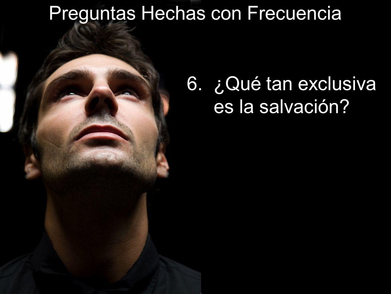 6. ¿Qué tan exclusiva es la salvación? Preguntas Hechas con Frecuencia